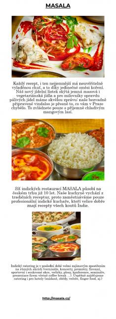Síť indických restaurací MASALA působí na českém trhu již 10 let. Naše kuchyně vychází z tradičn ...